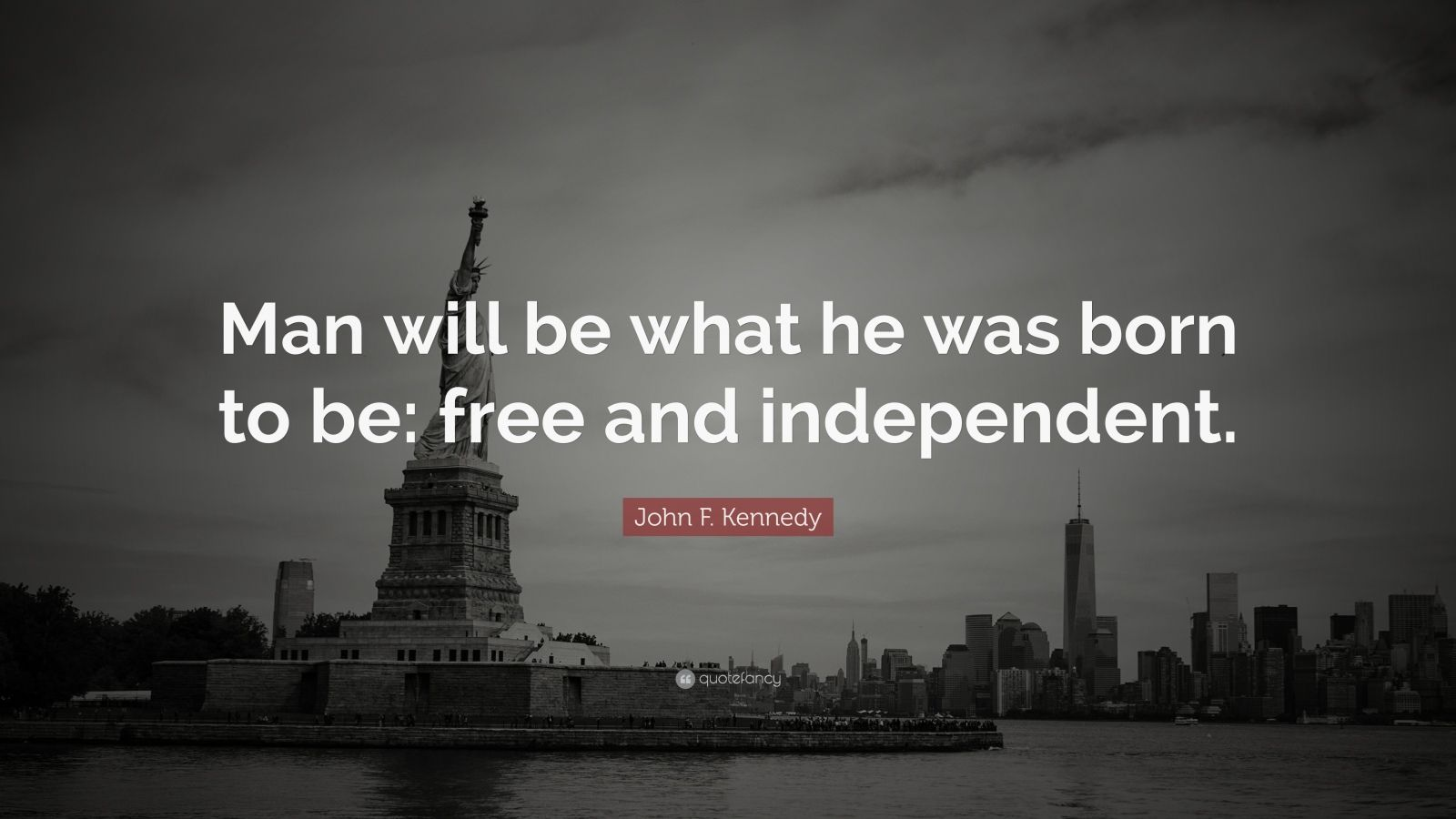 """John F. Kennedy Quote: """"Man will be what he was born to be: free and ..."""