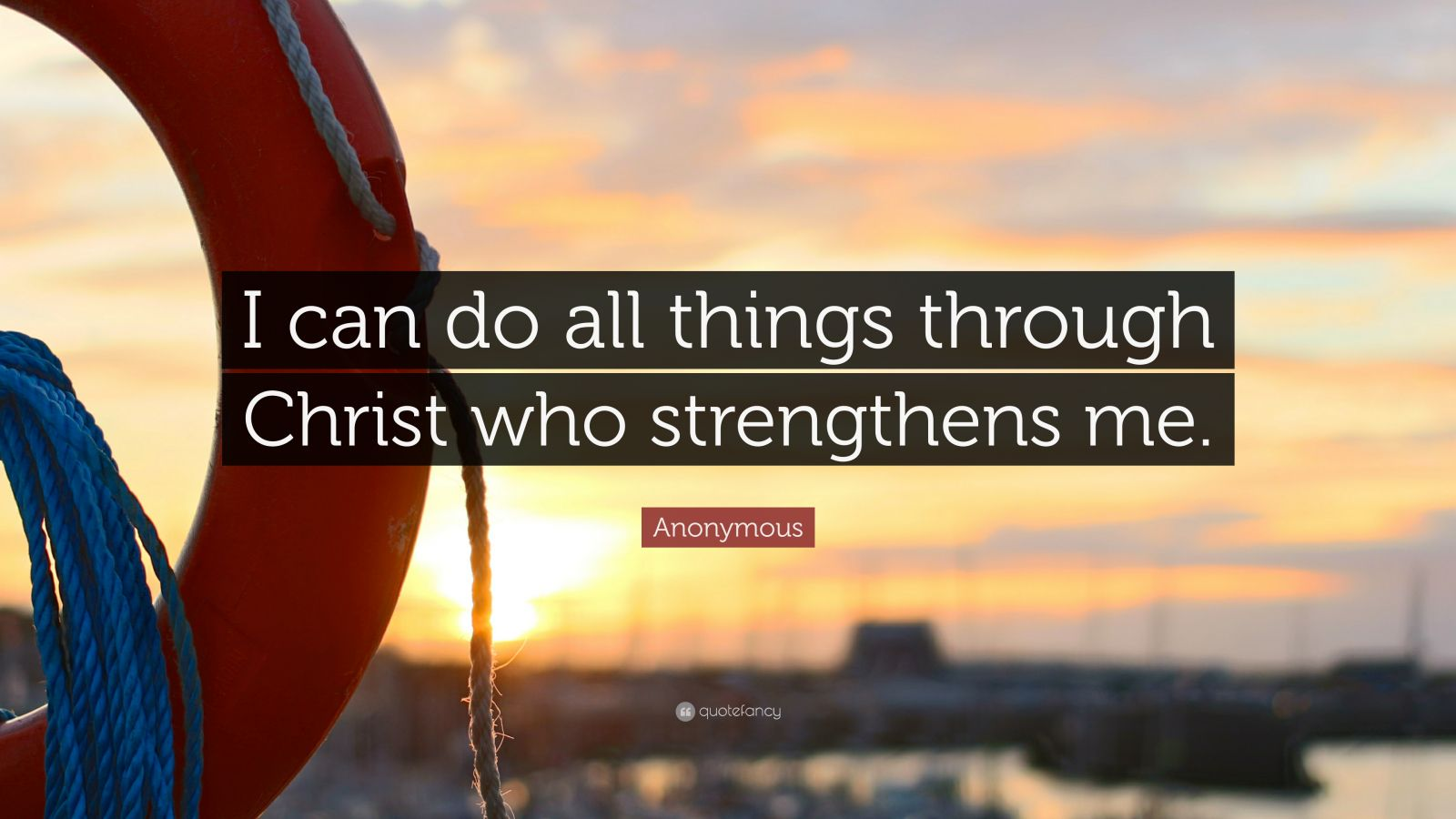 "Anonymous Quote: ""I can do all things through Christ who strengthens ..."