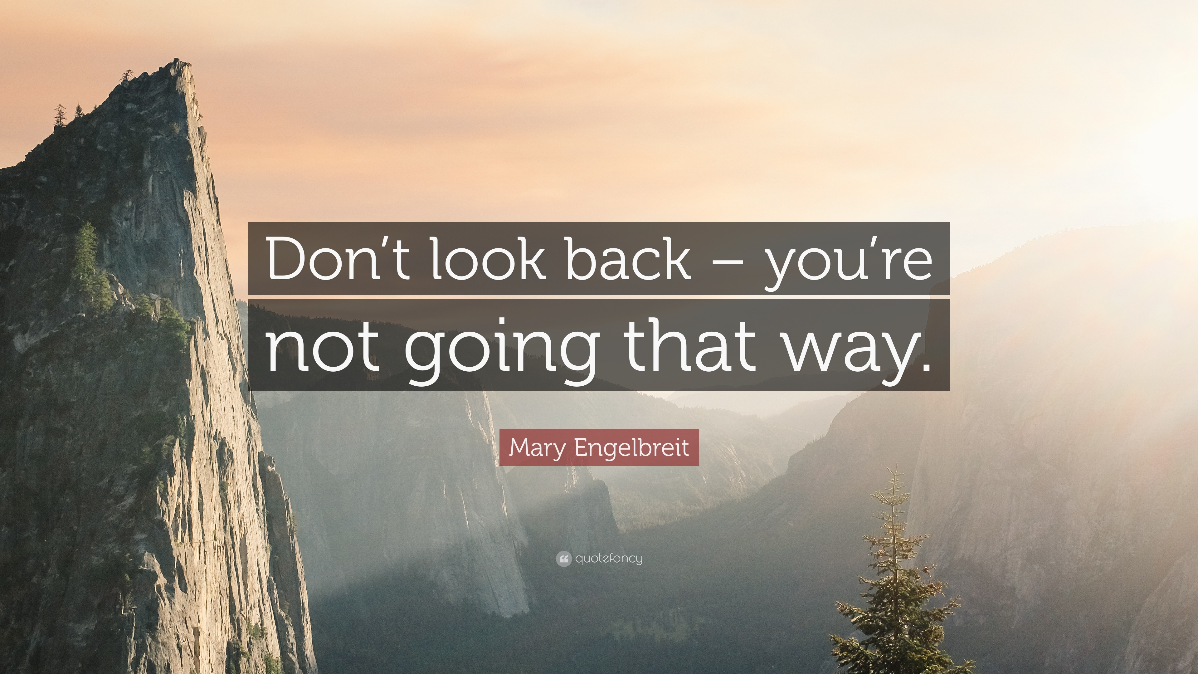 "Mary Engelbreit Quote: ""Don't look back – you're not going ..."