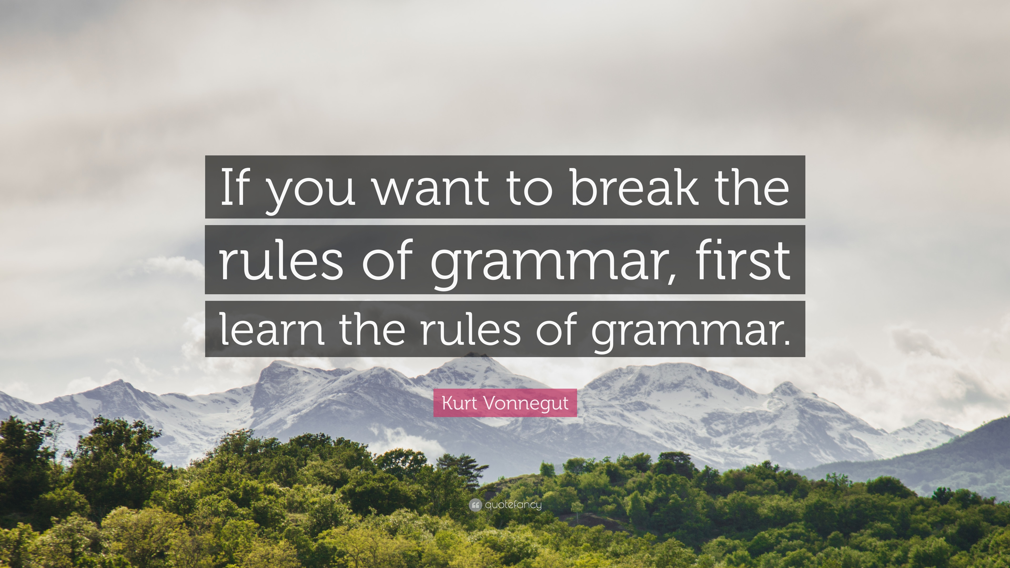 ... to break the rules of grammar, first learn the rules of grammar