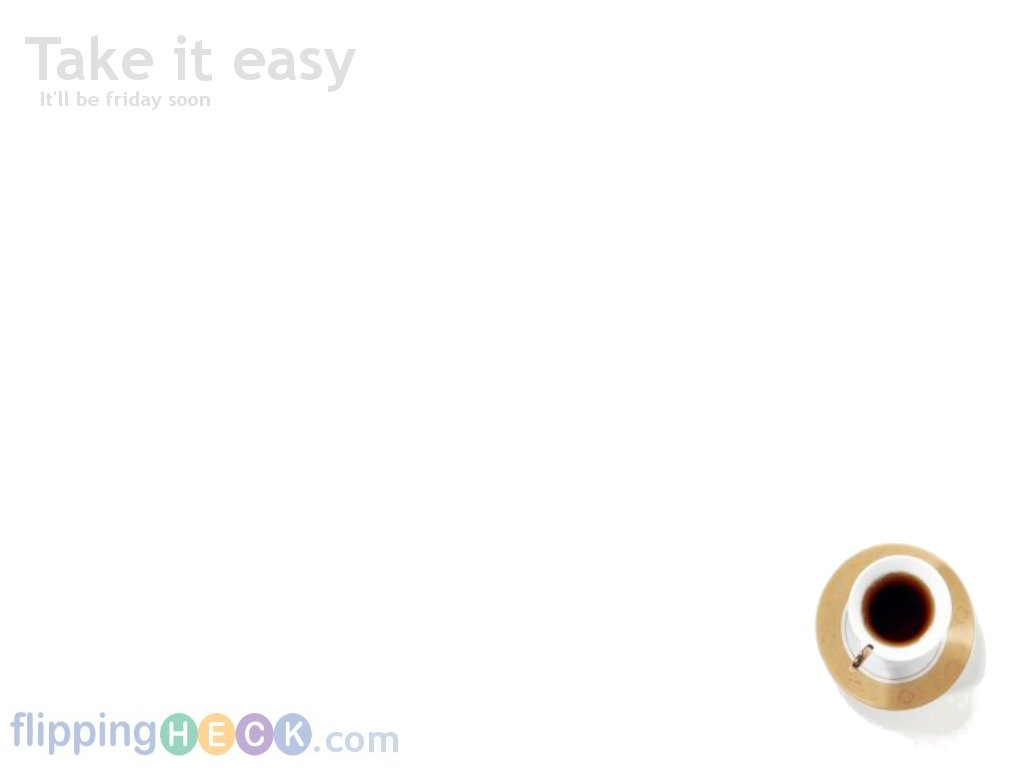 Weekly Wallpaper #1 – Take it easy | Flipping Heck! Learning to be ...