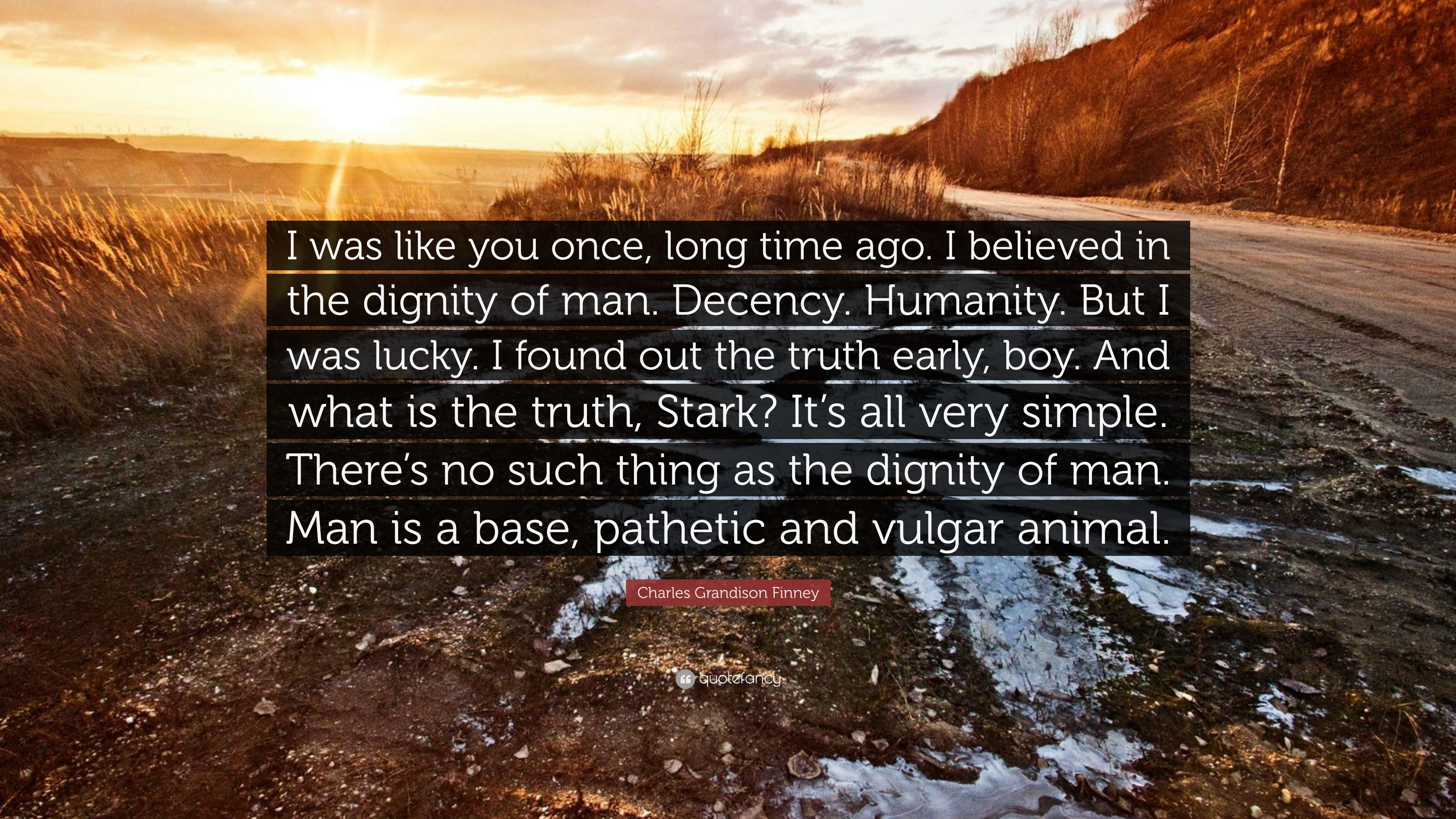 ... out the truth early, boy. And what is the truth, Stark? It's all