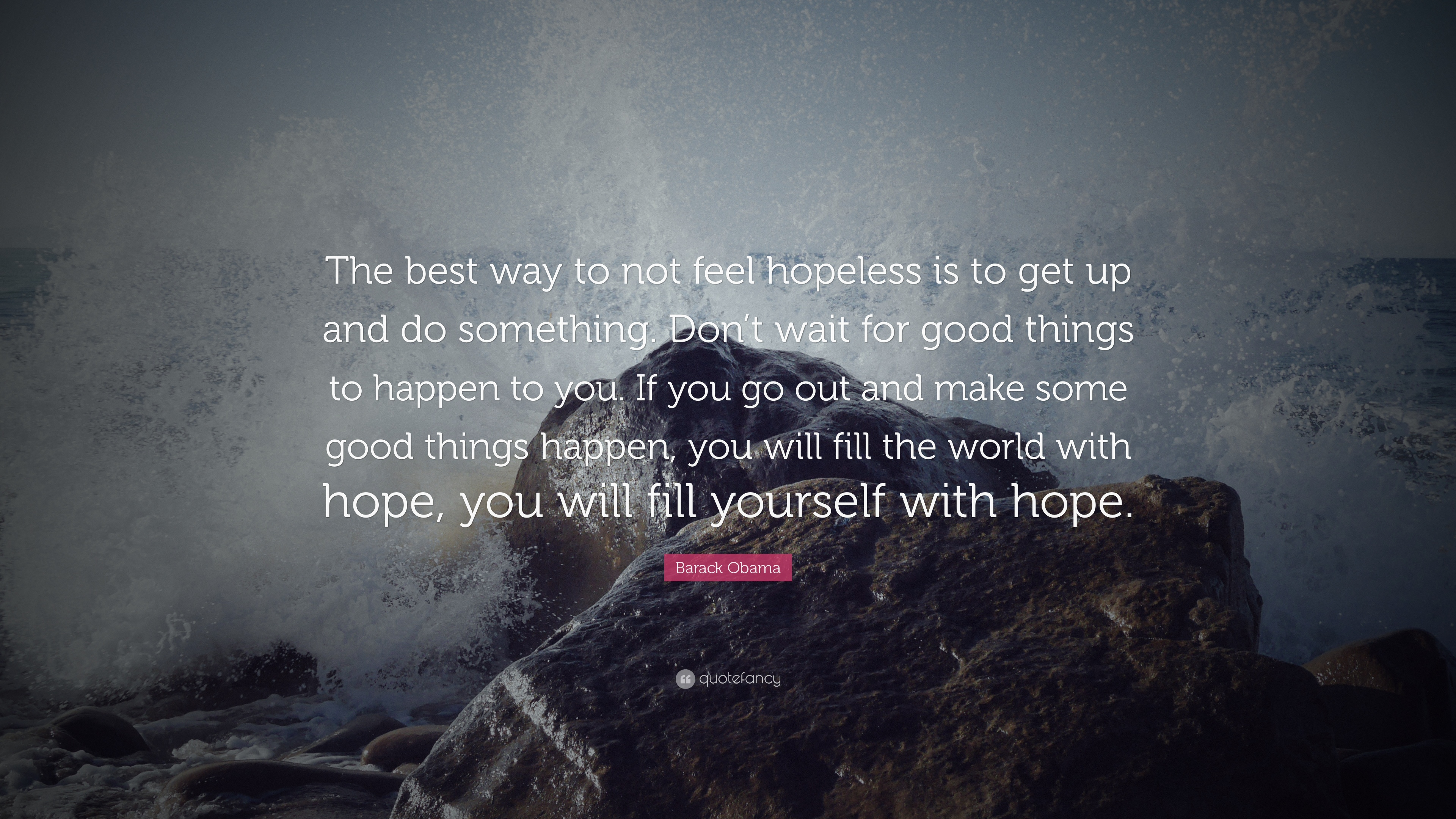 ... The Best Way To Not Feel Hopeless Is To Get Up And Do Something Don T