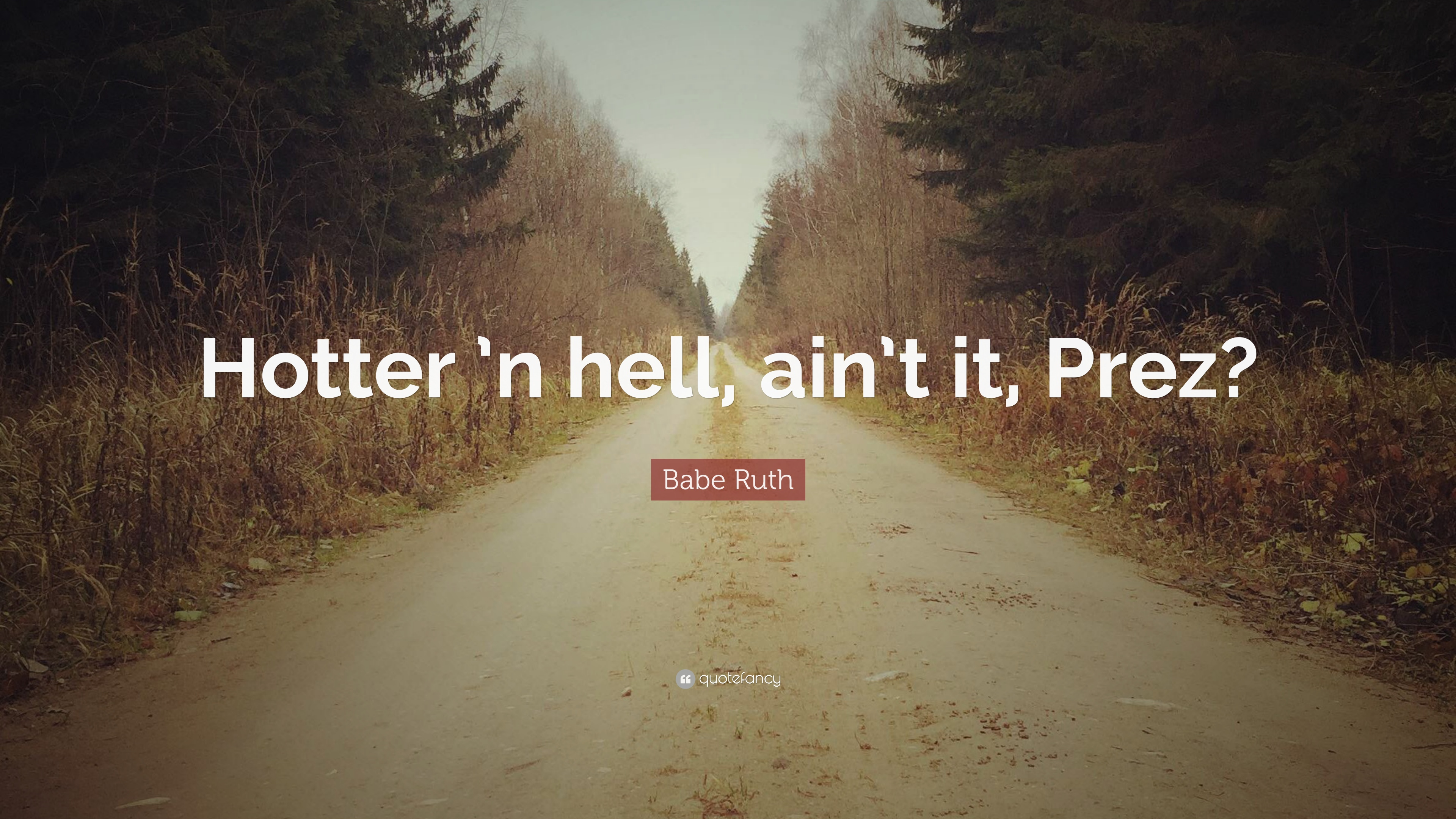 """Babe Ruth Quote: """"Hotter 'n hell, ain't it, Prez?"""" (8 ..."""